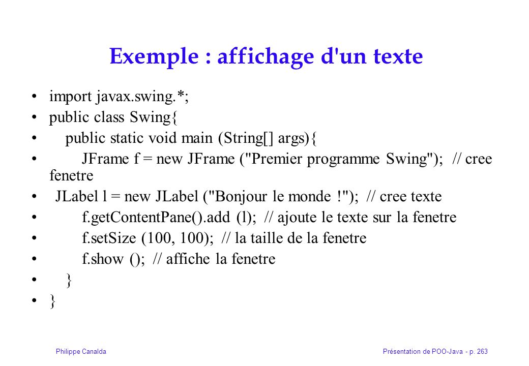 Présentation de POO-Java - p. 263Philippe Canalda Exemple : affichage d'un texte import javax.swing.*; public class Swing{ public static void main (St