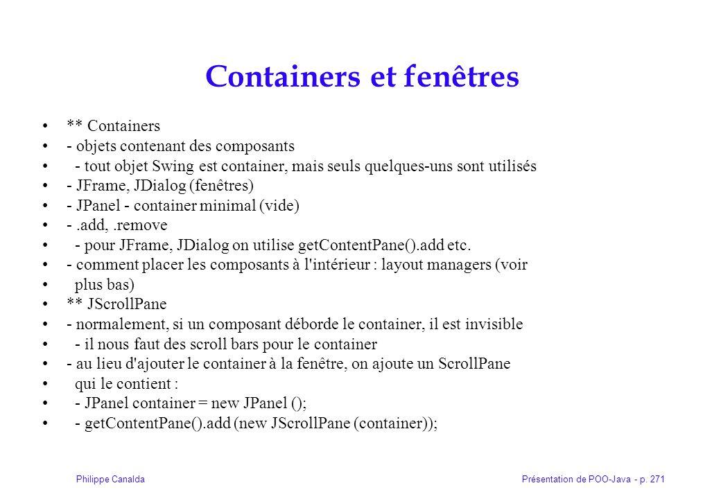 Présentation de POO-Java - p. 271Philippe Canalda Containers et fenêtres ** Containers - objets contenant des composants - tout objet Swing est contai