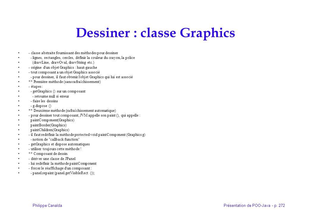 Présentation de POO-Java - p. 272Philippe Canalda Dessiner : classe Graphics - classe abstraite fournissant des méthodes pour dessiner - lignes, recta