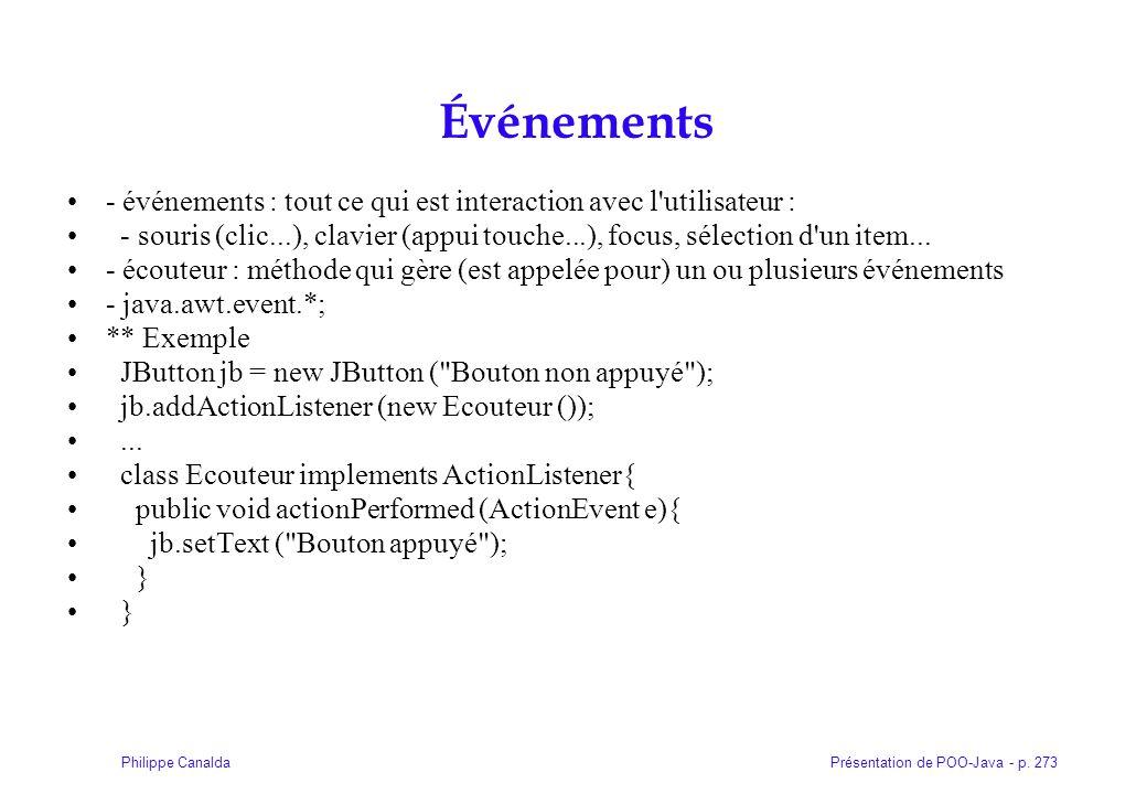 Présentation de POO-Java - p. 273Philippe Canalda Événements - événements : tout ce qui est interaction avec l'utilisateur : - souris (clic...), clavi
