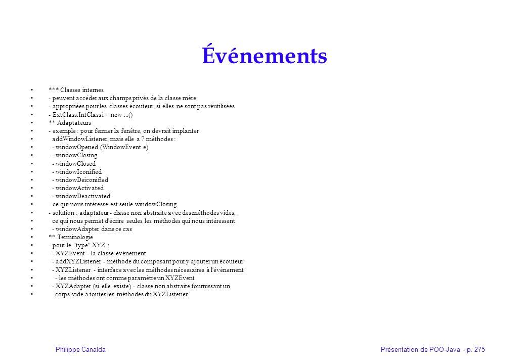 Présentation de POO-Java - p. 275Philippe Canalda Événements *** Classes internes - peuvent accéder aux champs privés de la classe mère - appropriées