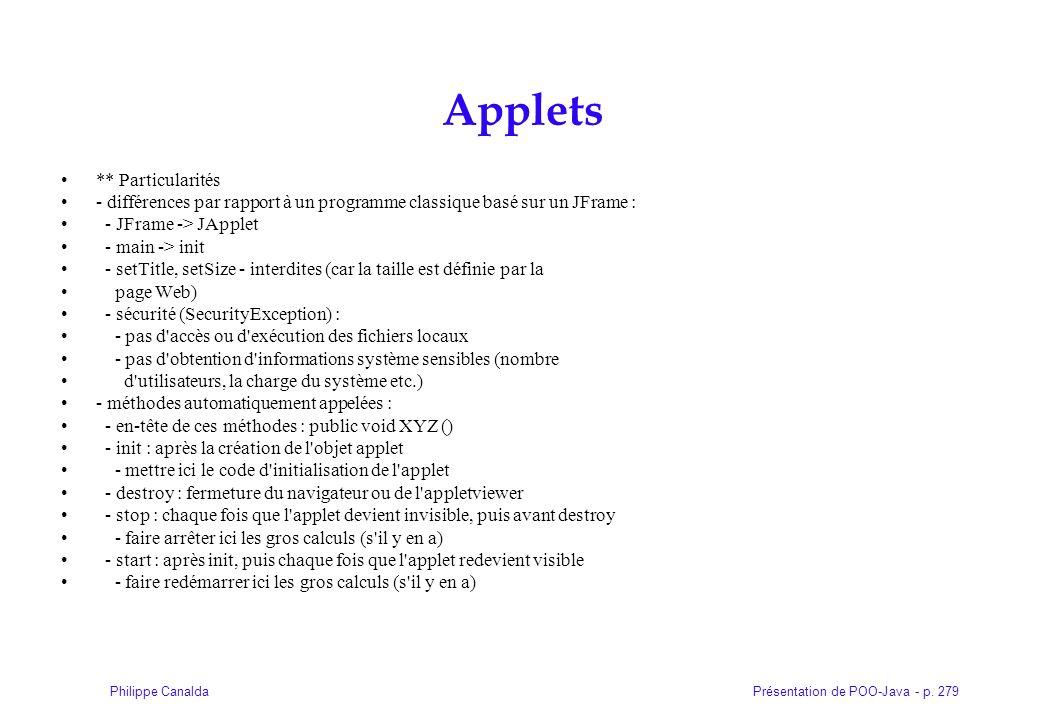 Présentation de POO-Java - p. 279Philippe Canalda Applets ** Particularités - différences par rapport à un programme classique basé sur un JFrame : -