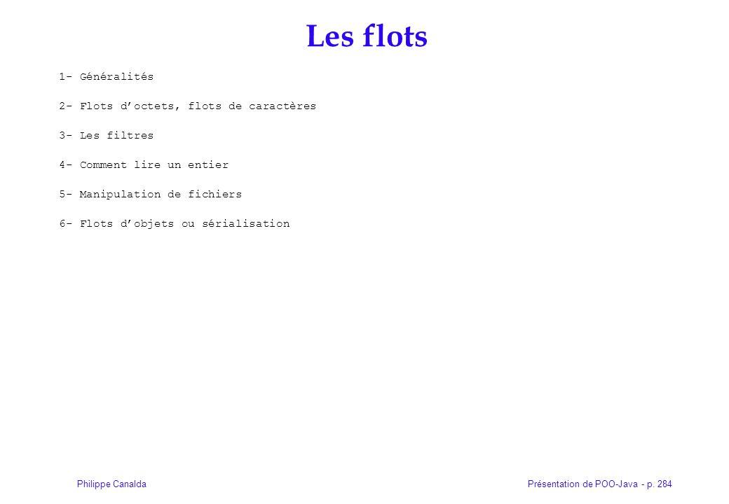 Présentation de POO-Java - p. 284Philippe Canalda Les flots 1- Généralités 2- Flots doctets, flots de caractères 3- Les filtres 4- Comment lire un ent