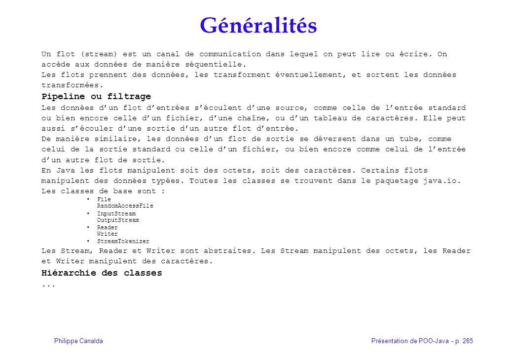 Présentation de POO-Java - p. 285Philippe Canalda Généralités Un flot (stream) est un canal de communication dans lequel on peut lire ou écrire. On ac