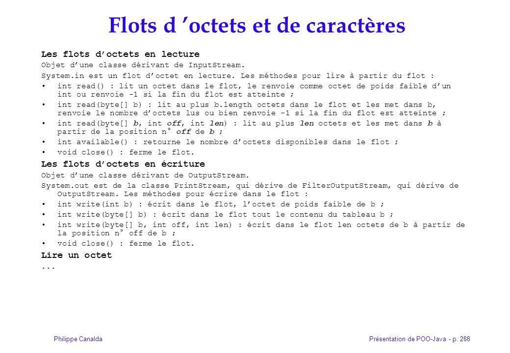 Présentation de POO-Java - p. 288Philippe Canalda Flots d octets et de caractères Les flots doctets en lecture Objet dune classe dérivant de InputStre