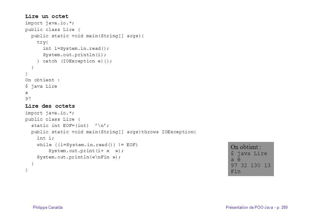 Présentation de POO-Java - p. 289Philippe Canalda Lire un octet import java.io.*; public class Lire { public static void main(String[] args){ try{ int