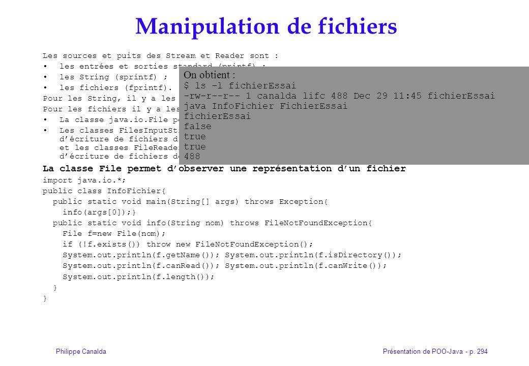Présentation de POO-Java - p. 294Philippe Canalda Manipulation de fichiers Les sources et puits des Stream et Reader sont : les entrées et sorties sta