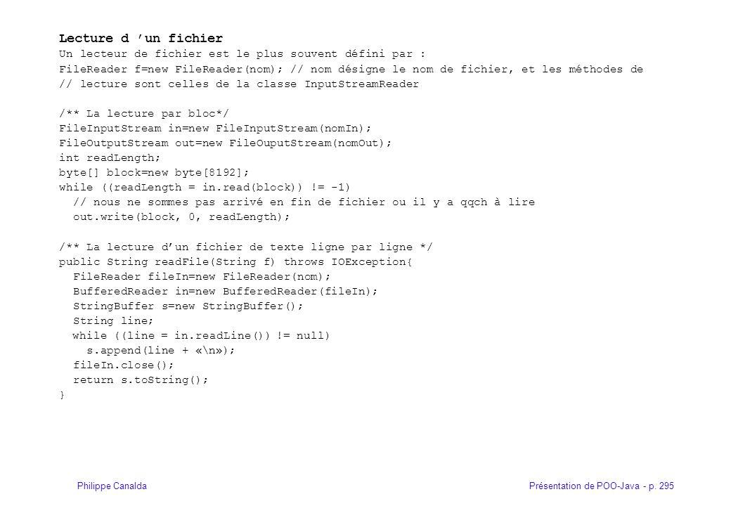 Présentation de POO-Java - p. 295Philippe Canalda Lecture d un fichier Un lecteur de fichier est le plus souvent défini par : FileReader f=new FileRea