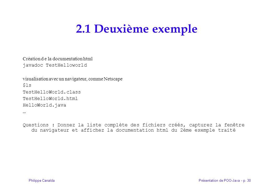 Présentation de POO-Java - p. 30Philippe Canalda 2.1 Deuxième exemple Création d e la documentation html javadoc TestHelloworld visualisation avec un
