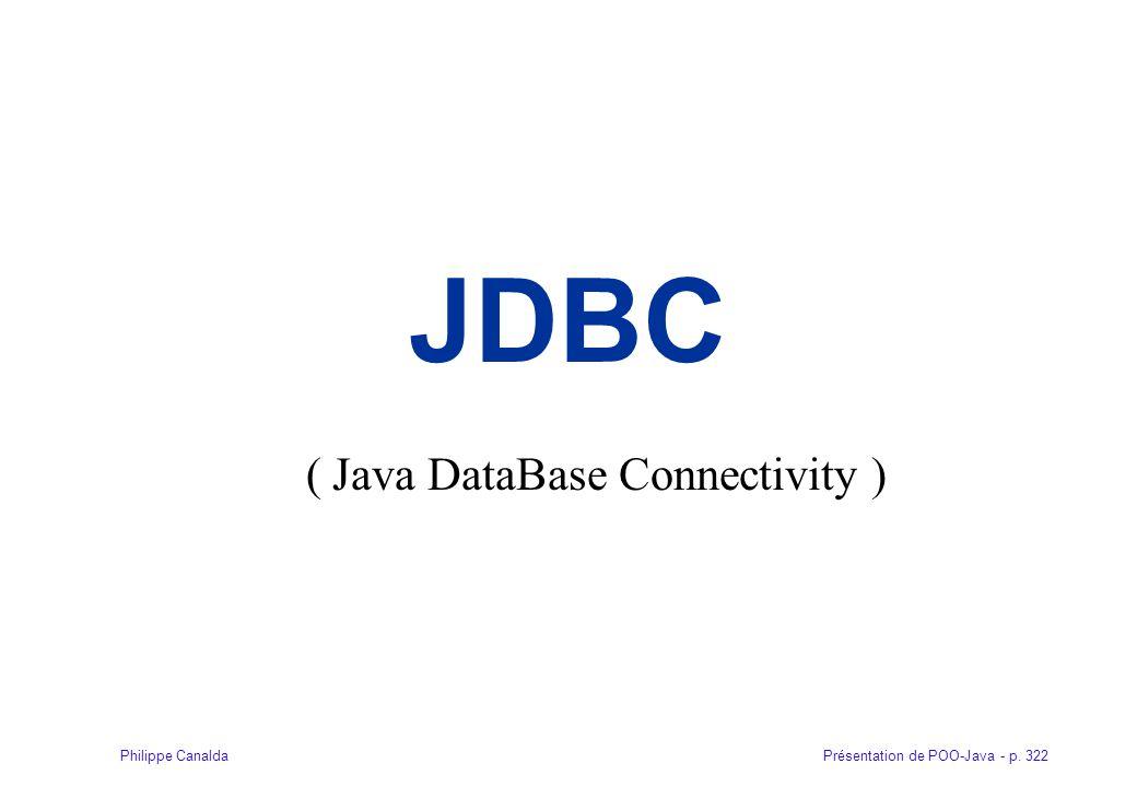 Présentation de POO-Java - p. 322Philippe Canalda JDBC ( Java DataBase Connectivity )