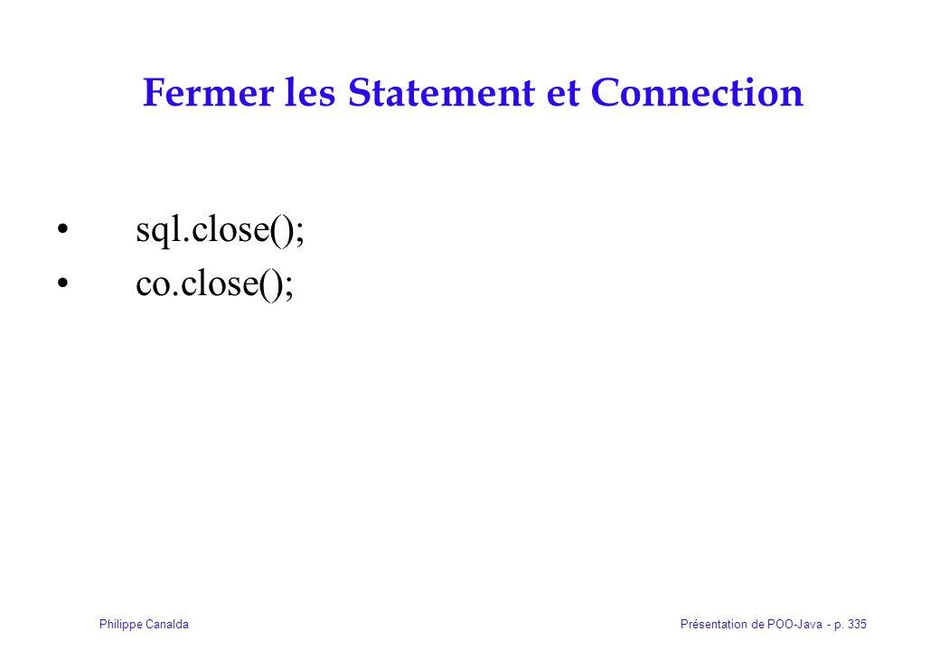 Présentation de POO-Java - p. 335Philippe Canalda Fermer les Statement et Connection sql.close(); co.close();