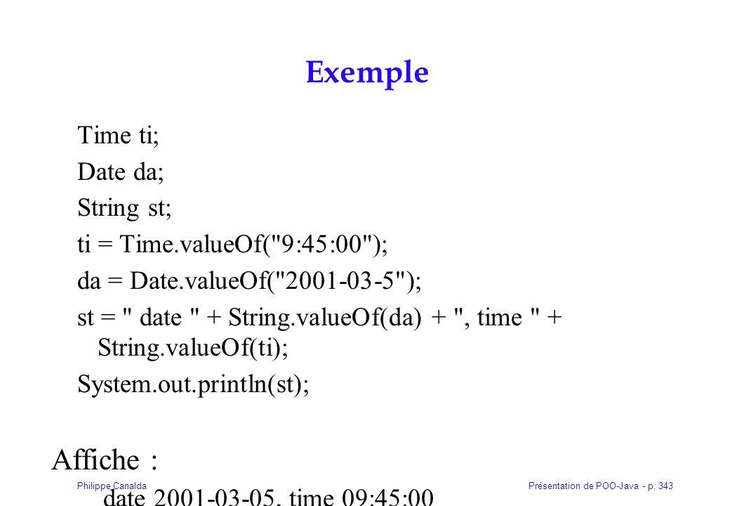 Présentation de POO-Java - p. 343Philippe Canalda Exemple Time ti; Date da; String st; ti = Time.valueOf(