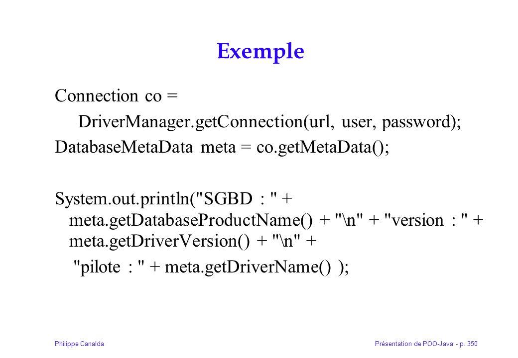 Présentation de POO-Java - p. 350Philippe Canalda Exemple Connection co = DriverManager.getConnection(url, user, password); DatabaseMetaData meta = co