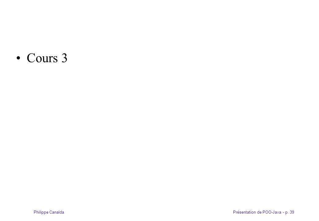 Présentation de POO-Java - p. 39Philippe Canalda Cours 3