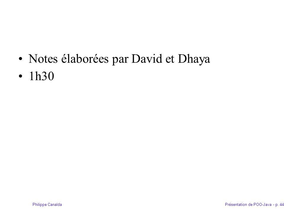 Présentation de POO-Java - p. 44Philippe Canalda Notes élaborées par David et Dhaya 1h30