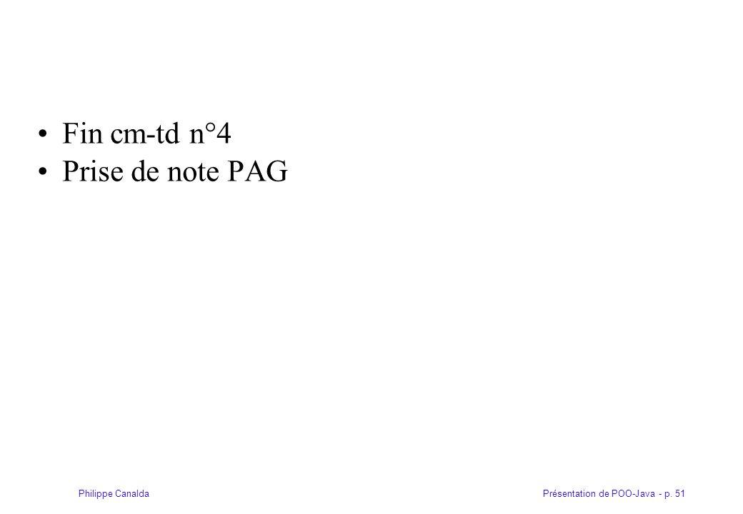 Présentation de POO-Java - p. 51Philippe Canalda Fin cm-td n°4 Prise de note PAG