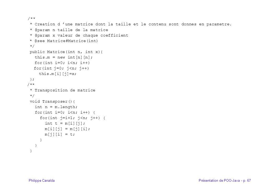 Présentation de POO-Java - p. 67Philippe Canalda /** * Creation d une matrice dont la taille et le contenu sont donnes en parametre. * @param n taille