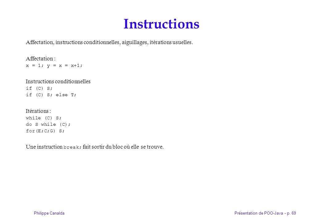 Présentation de POO-Java - p. 69Philippe Canalda Instructions Affectation, instructions conditionnelles, aiguillages, itérations usuelles. Affectation