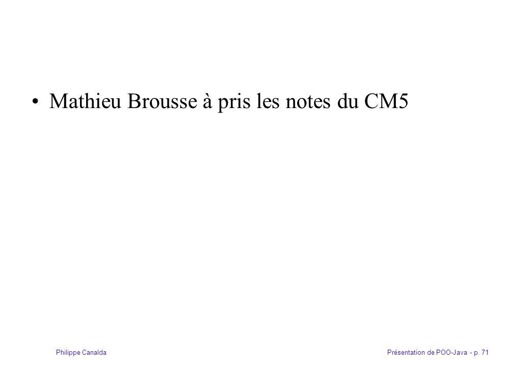 Présentation de POO-Java - p. 71Philippe Canalda Mathieu Brousse à pris les notes du CM5