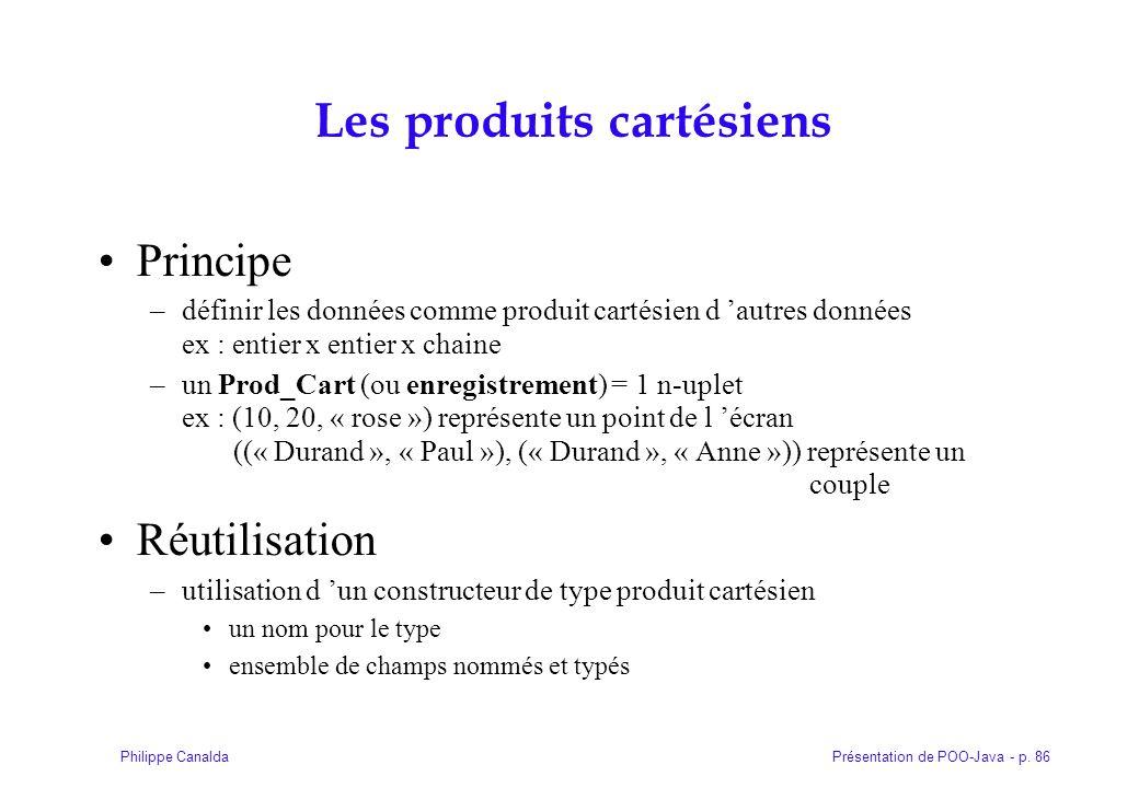 Présentation de POO-Java - p. 86Philippe Canalda Les produits cartésiens Principe –définir les données comme produit cartésien d autres données ex : e