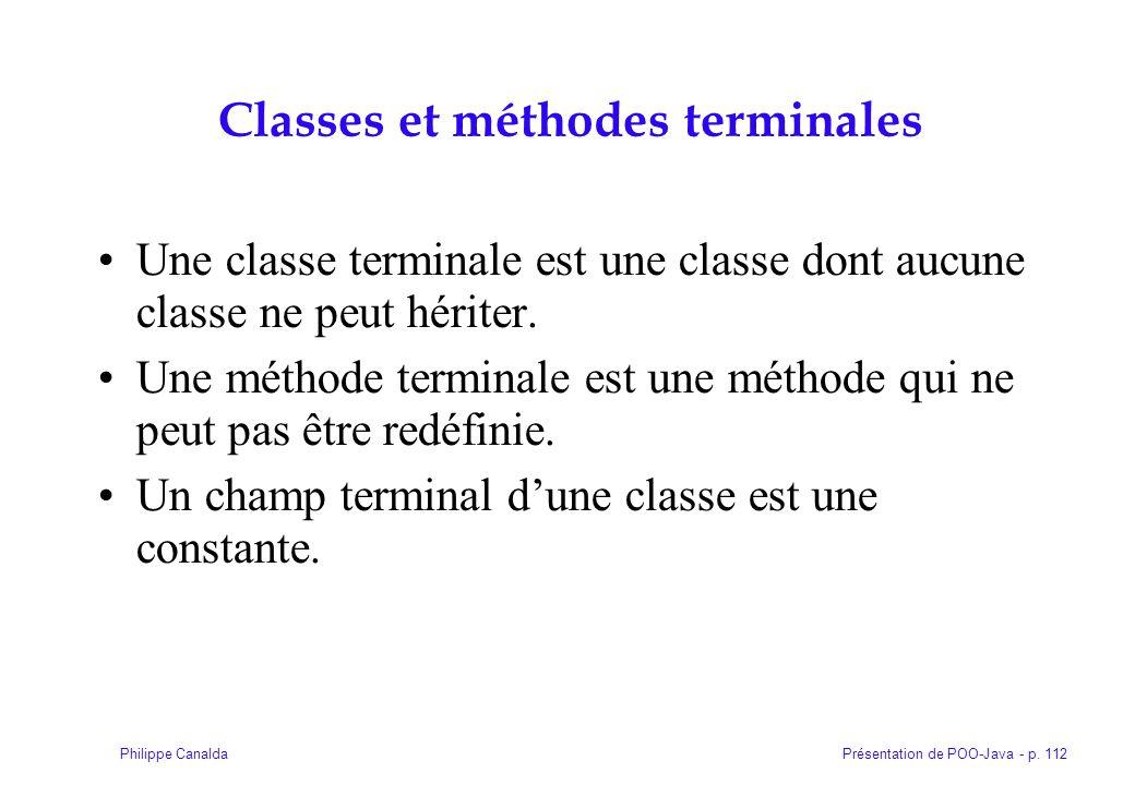 Présentation de POO-Java - p. 112Philippe Canalda Classes et méthodes terminales Une classe terminale est une classe dont aucune classe ne peut hérite