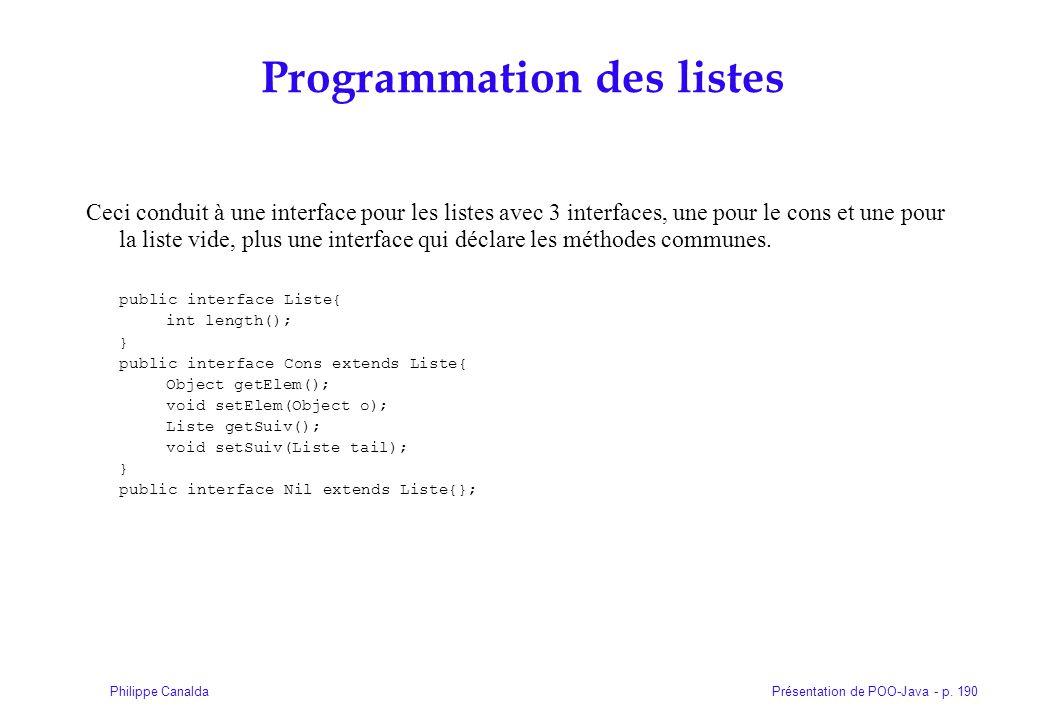Présentation de POO-Java - p. 190Philippe Canalda Programmation des listes Ceci conduit à une interface pour les listes avec 3 interfaces, une pour le