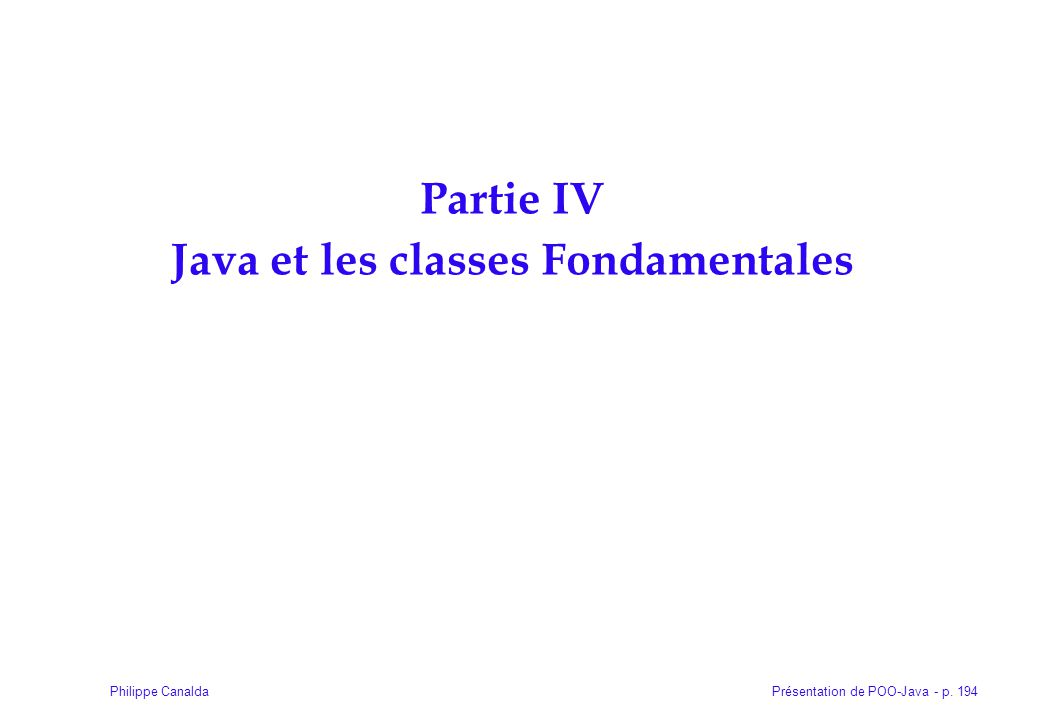 Présentation de POO-Java - p. 194Philippe Canalda Partie IV Java et les classes Fondamentales