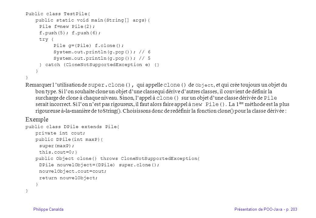 Présentation de POO-Java - p. 203Philippe Canalda Public class TestPile{ public static void main(String[] args){ Pile f=new Pile(2); f.push(5); f.push