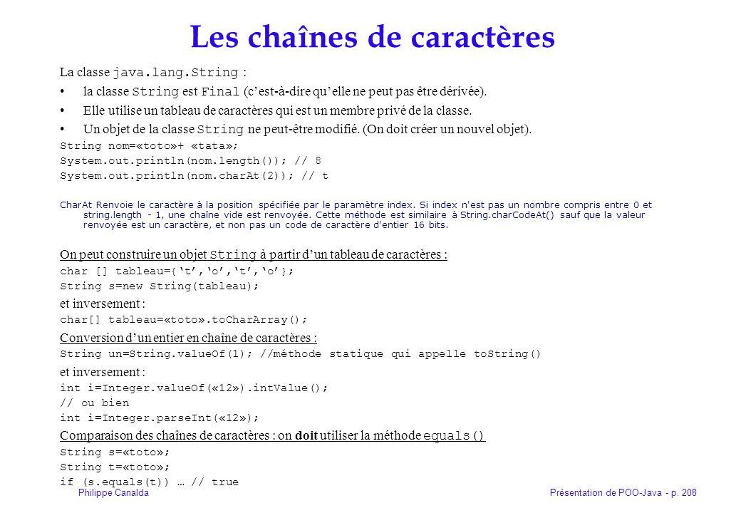 Présentation de POO-Java - p. 208Philippe Canalda Les chaînes de caractères La classe java.lang.String : la classe String est Final (cest-à-dire quell