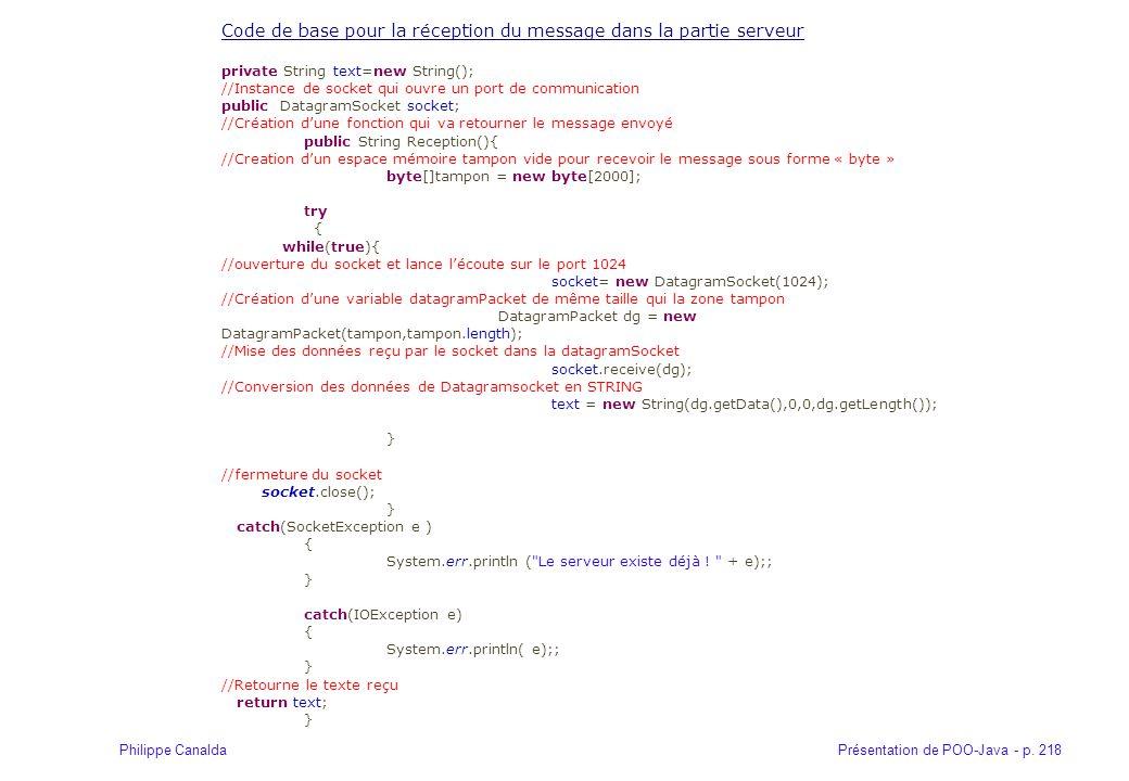 Présentation de POO-Java - p. 218Philippe Canalda Code de base pour la réception du message dans la partie serveur private String text=new String(); /