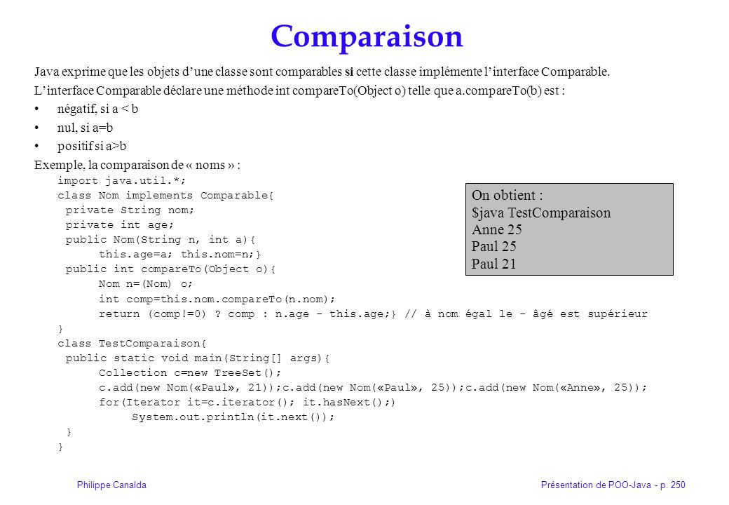 Présentation de POO-Java - p. 250Philippe Canalda Comparaison Java exprime que les objets dune classe sont comparables si cette classe implémente lint