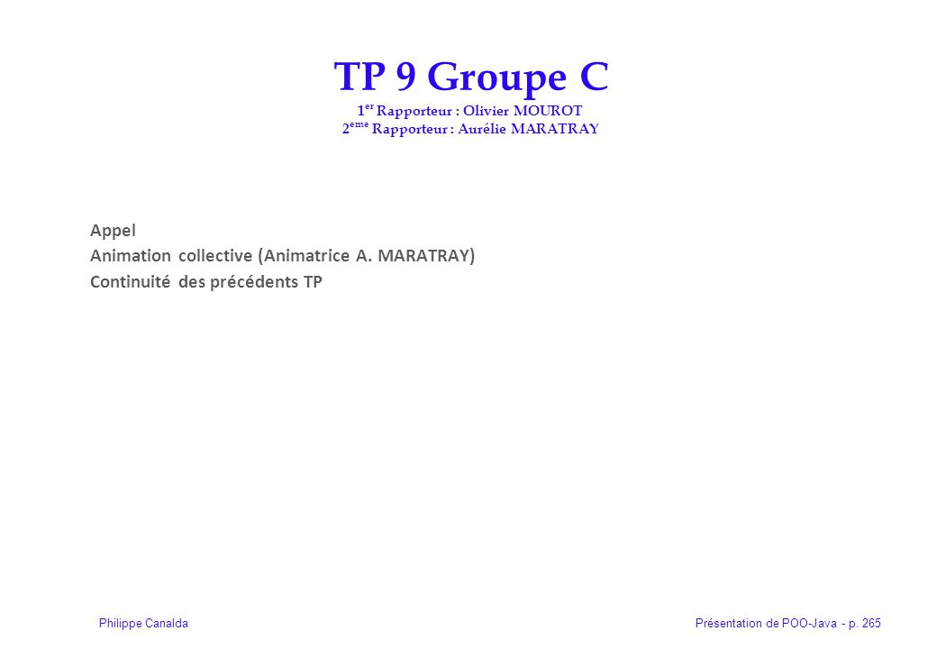 Présentation de POO-Java - p. 265Philippe Canalda Appel Animation collective (Animatrice A. MARATRAY) Continuité des précédents TP TP 9 Groupe C 1 er