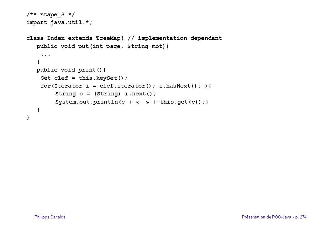 Présentation de POO-Java - p. 274Philippe Canalda /** Etape_3 */ import java.util.*; class Index extends TreeMap{ // implementation dependant public v