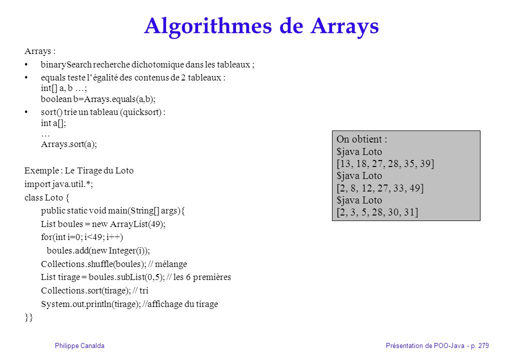 Présentation de POO-Java - p. 279Philippe Canalda Algorithmes de Arrays Arrays : binarySearch recherche dichotomique dans les tableaux ; equals teste