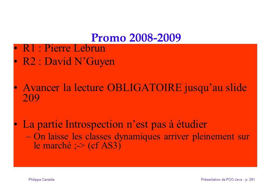 Présentation de POO-Java - p. 281Philippe Canalda Promo 2008-2009 R1 : Pierre Lebrun R2 : David NGuyen Avancer la lecture OBLIGATOIRE jusquau slide 20