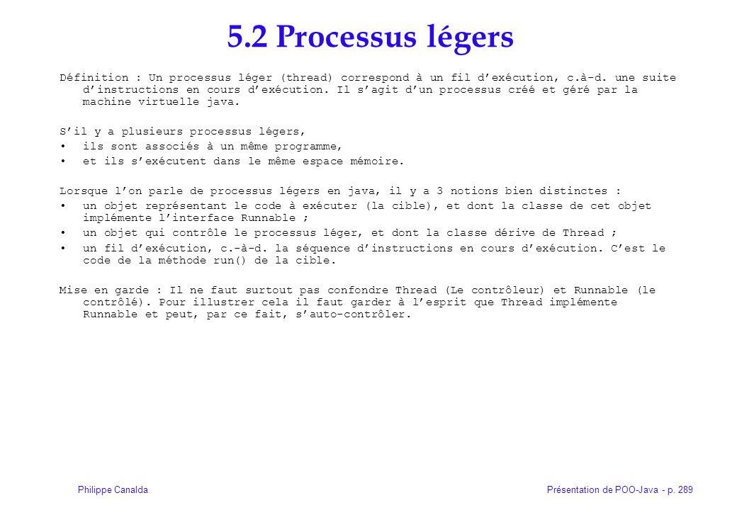 Présentation de POO-Java - p. 289Philippe Canalda 5.2 Processus légers Définition : Un processus léger (thread) correspond à un fil dexécution, c.à-d.