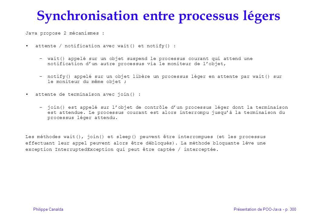 Présentation de POO-Java - p. 300Philippe Canalda Synchronisation entre processus légers Java propose 2 mécanismes : attente / notification avec wait(