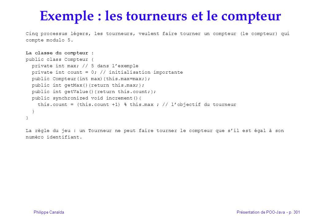 Présentation de POO-Java - p. 301Philippe Canalda Exemple : les tourneurs et le compteur Cinq processus légers, les tourneurs, veulent faire tourner u