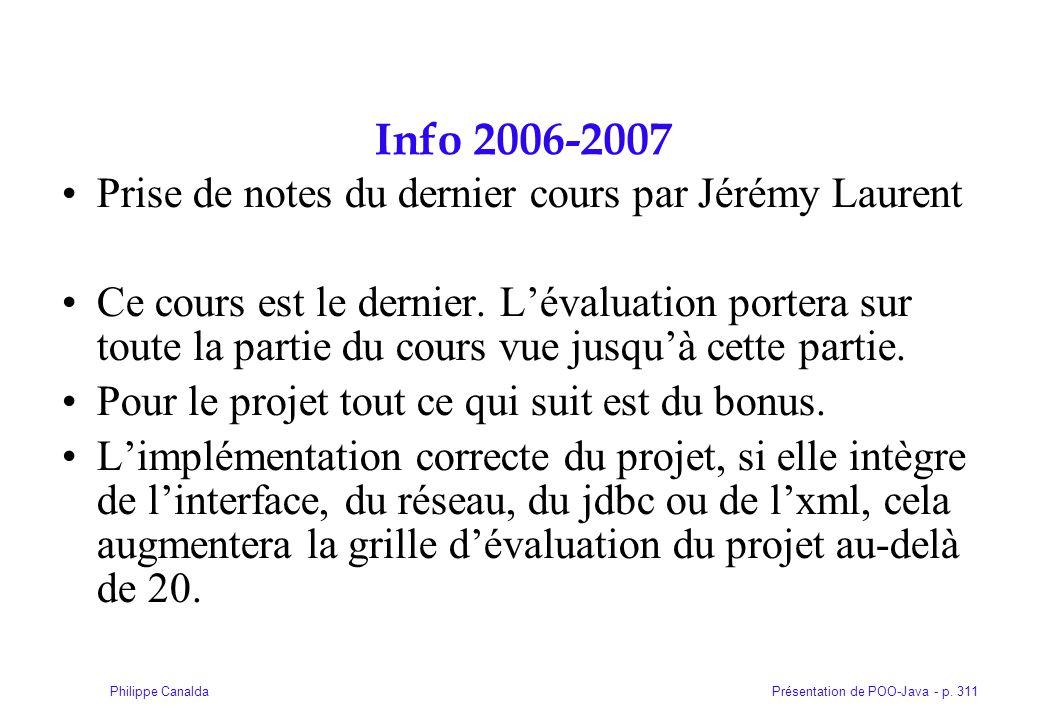Présentation de POO-Java - p. 311Philippe Canalda Info 2006-2007 Prise de notes du dernier cours par Jérémy Laurent Ce cours est le dernier. Lévaluati