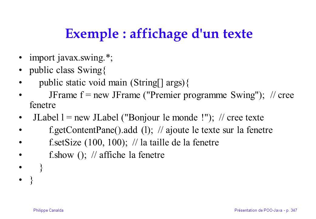 Présentation de POO-Java - p. 347Philippe Canalda Exemple : affichage d'un texte import javax.swing.*; public class Swing{ public static void main (St