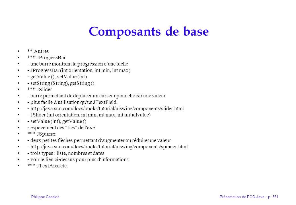Présentation de POO-Java - p. 351Philippe Canalda Composants de base ** Autres *** JProgressBar - une barre montrant la progression d'une tâche - JPro
