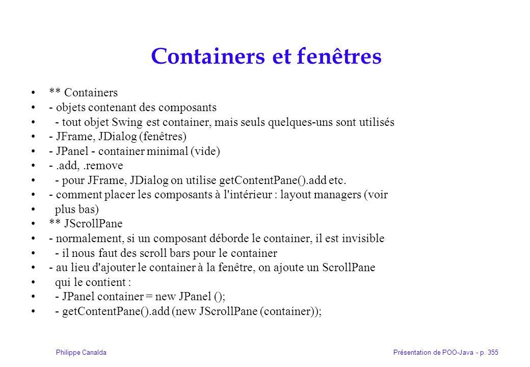 Présentation de POO-Java - p. 355Philippe Canalda Containers et fenêtres ** Containers - objets contenant des composants - tout objet Swing est contai