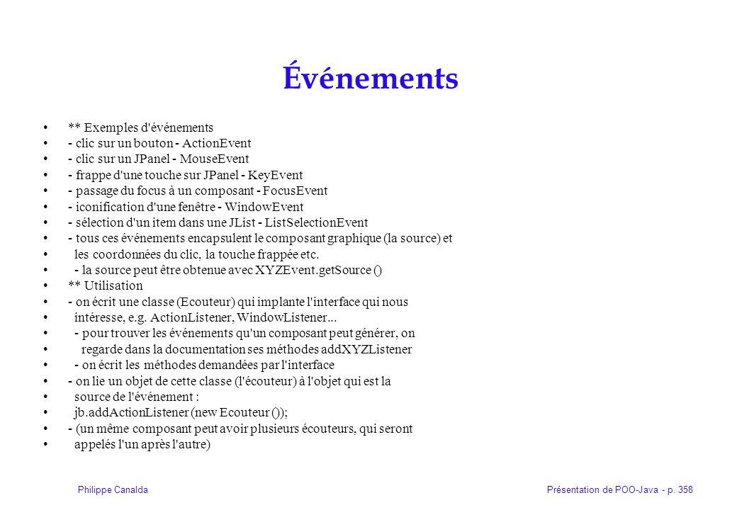 Présentation de POO-Java - p. 358Philippe Canalda Événements ** Exemples d'événements - clic sur un bouton - ActionEvent - clic sur un JPanel - MouseE