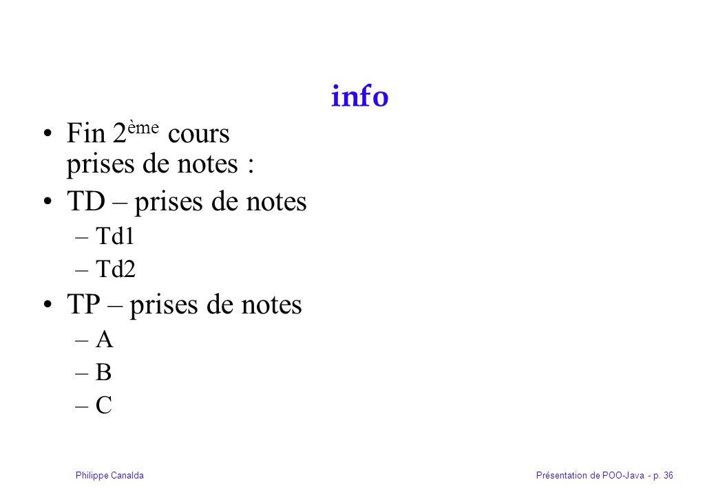 Présentation de POO-Java - p. 36Philippe Canalda info Fin 2 ème cours prises de notes : TD – prises de notes –Td1 –Td2 TP – prises de notes –A –B –C