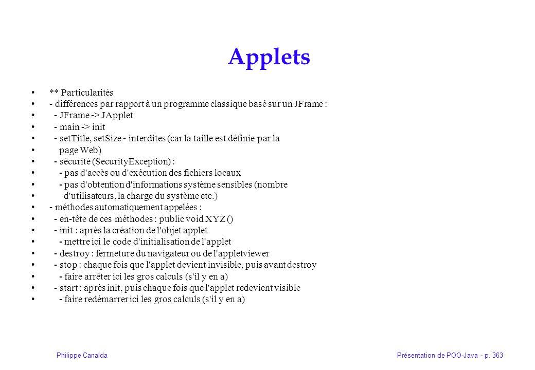 Présentation de POO-Java - p. 363Philippe Canalda Applets ** Particularités - différences par rapport à un programme classique basé sur un JFrame : -