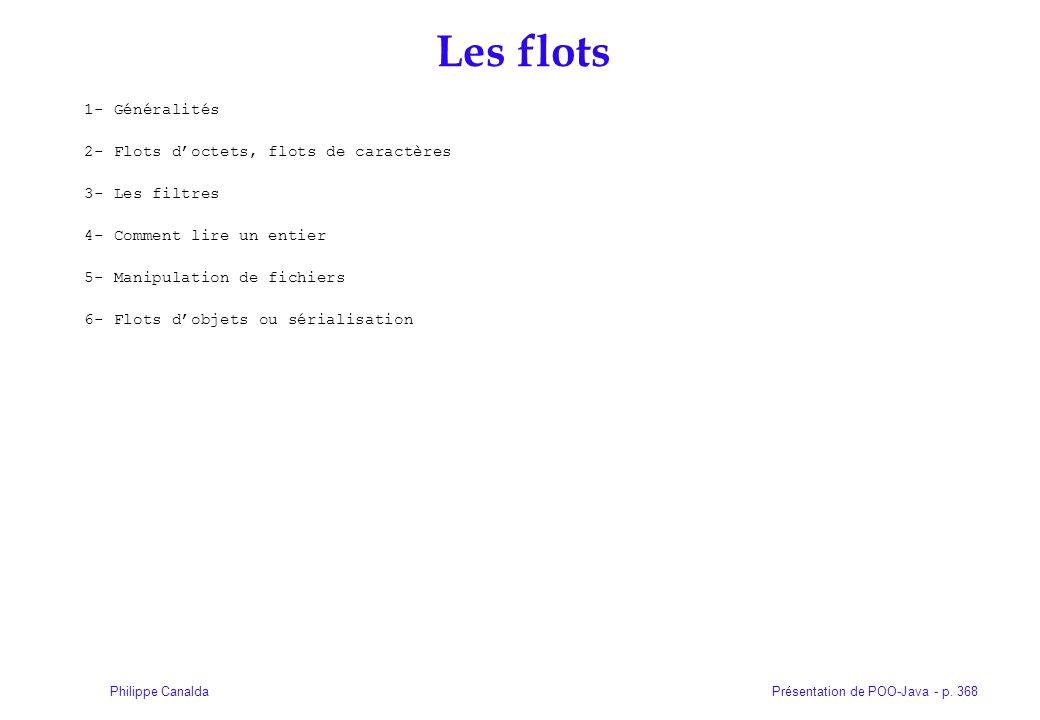 Présentation de POO-Java - p. 368Philippe Canalda Les flots 1- Généralités 2- Flots doctets, flots de caractères 3- Les filtres 4- Comment lire un ent