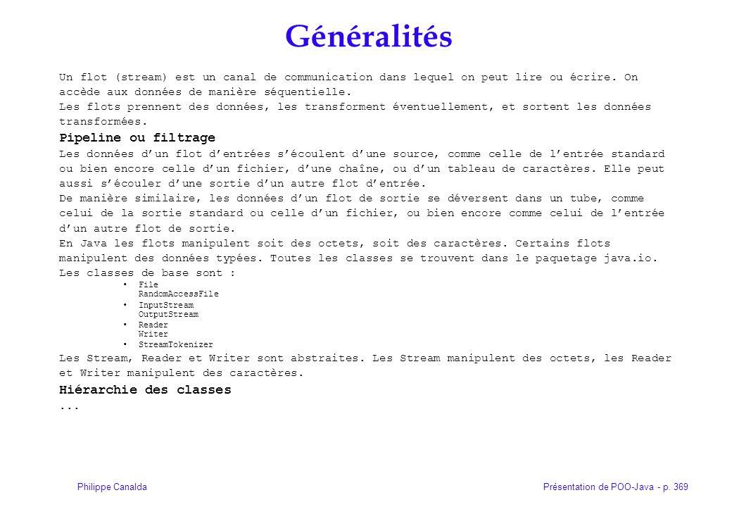 Présentation de POO-Java - p. 369Philippe Canalda Généralités Un flot (stream) est un canal de communication dans lequel on peut lire ou écrire. On ac