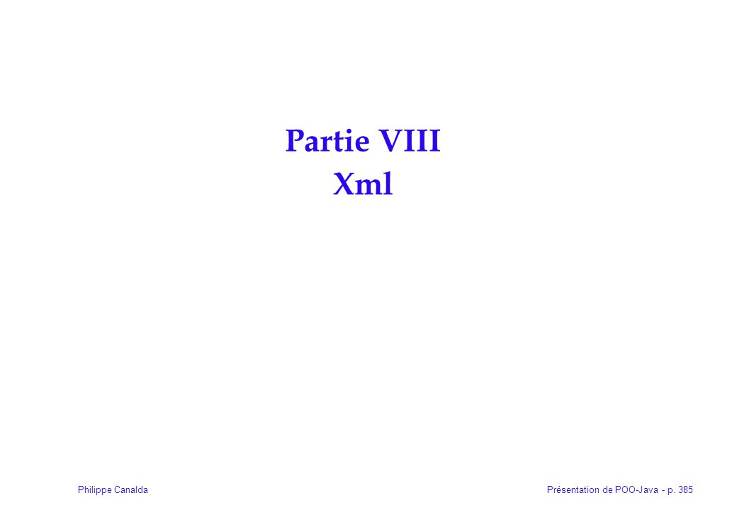 Présentation de POO-Java - p. 385Philippe Canalda Partie VIII Xml