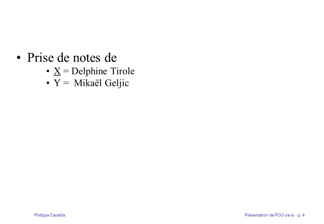 Présentation de POO-Java - p.255Philippe Canalda Formes nommées On associe un nom à chaque forme.