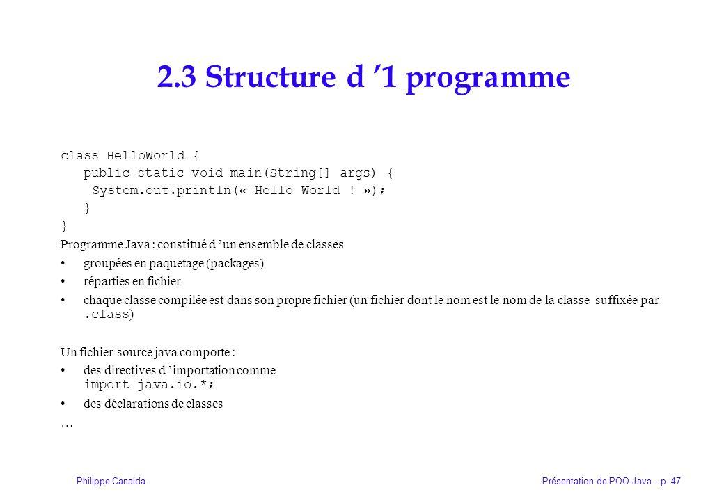 Présentation de POO-Java - p. 47Philippe Canalda 2.3 Structure d 1 programme class HelloWorld { public static void main(String[] args) { System.out.pr